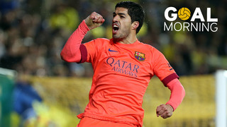Goal Morning: Luis Suárez knows what it's like to score at Villarreal. Will he do it again today?