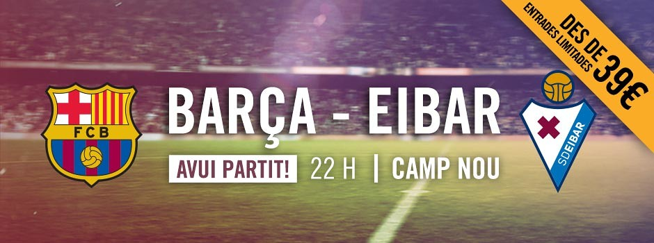 Entrades Barça VS Eibar 2017-18