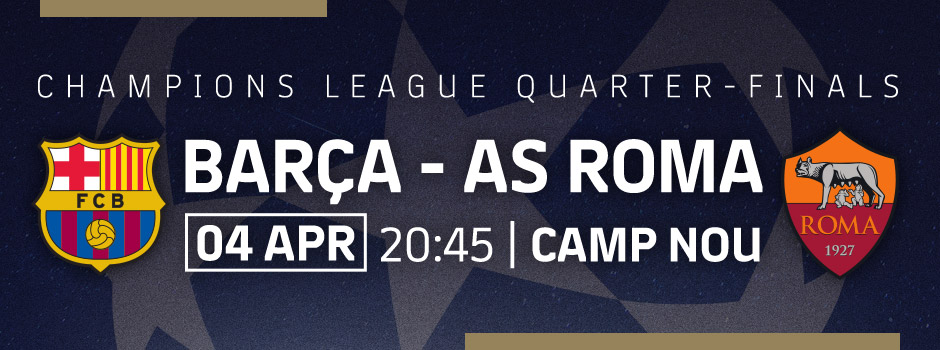Champions Quarter-final VIP tickets: Barça vs AS Roma